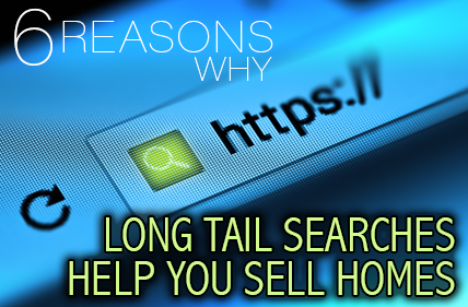 6 Reasons Why Long Tail Searches Help Sell Homes