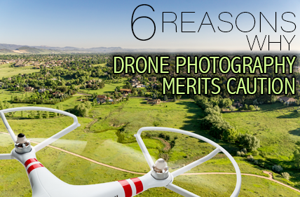 6-Reasons-Why-Drone-Photography-Merits-Caution